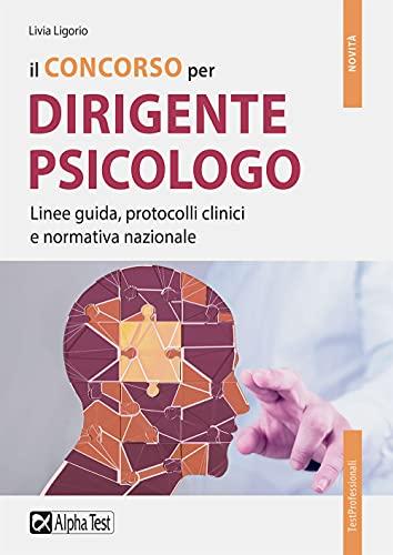 Il concorso per dirigente psicologo. Linee guida, protocolli clinici e normativa nazionale