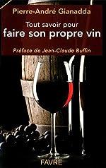Tout savoir pour faire son propre vin de Pierre-andre Gianadda