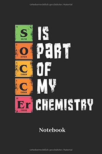 Soccer Is Part Of My Chemistry Notebook: Liniertes Notizbuch für Sportler, Fußballer und Fitness Fans - Notizheft, Tagebuch Geschenk für Männer, Frauen und Kinder