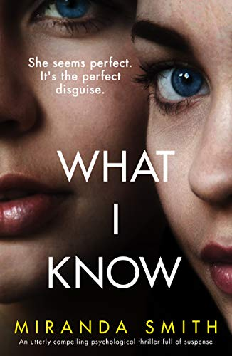 What I Know: An utterly compelling psychological thriller full of suspense by [Miranda Smith]