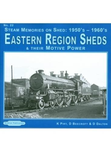 Steam Memories on Shed 1950's-1960's Eastern Region Sheds: 22: And Their Motive Power