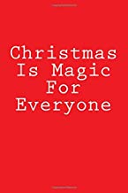 Christmas Is Magic For Everyone: Notebook