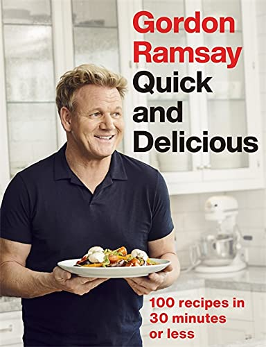 Ramsay, G: Gordon Ramsay Quick & Delicious: 100 recipes in 30 minutes or less