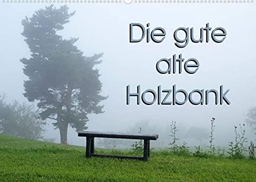 Die gute alte Holzbank (Wandkalender 2022 DIN A2 quer)