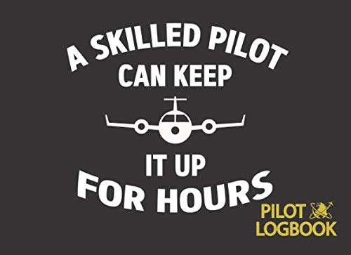A Skilled Pilot Can Keep It Up For Hours: Funny Pilot Log with a New Look / Fly in Style / Great Gift for Aviation Enthusiast