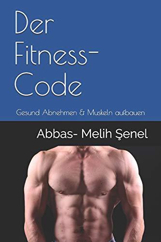 Der Fitness- Code: Gesund Abnehmen & Muskeln aufbauen