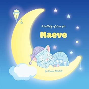 Paperback A Lullaby of Love for Maeve: Personalized Book, Bedtime Story & Sleep Book (Bedtime Stories, Sleep Stories, Gratitude Stories, Personalized Books, Personalized Baby Gifts) Book