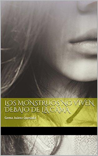 LOS MONSTRUOS NO VIVEN DEBAJO DE LA CAMA. LIBRO 1: Gema Juárez...
