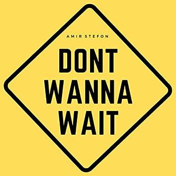 Dont Wanna Wait