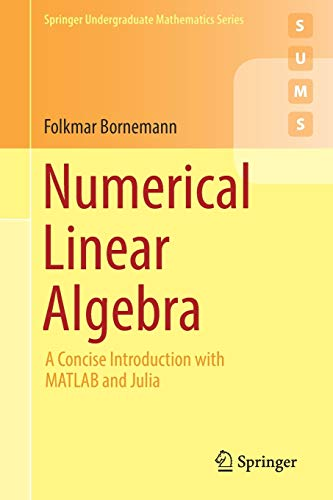 Numerical Linear Algebra: A Concise Introduction with MATLAB and Julia (Springer Undergraduate Mathematics Series)