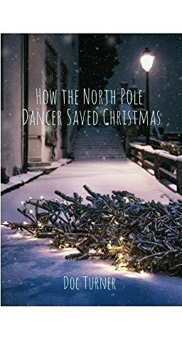How The North Pole Dancer Saved Christmas