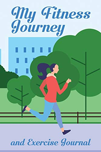 My Fitness Journey and Exercise Journal: Track Your Progress, Cardio, Weights, Moods And More