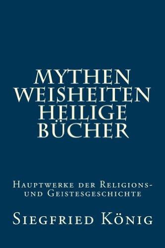 Mythen, Weisheiten, Heilige Bücher: Hauptwerke der Religions- und Geistesgeschichte