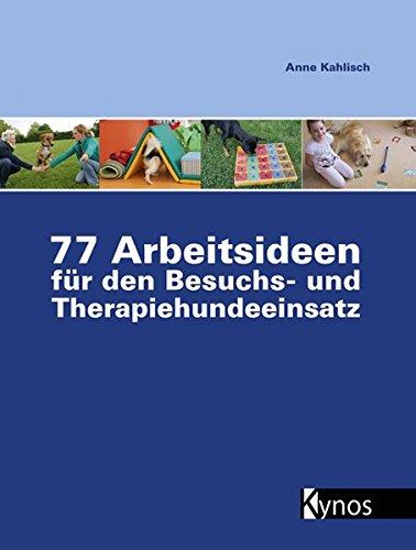 77 Arbeitsideen für den Besuch- und Therapiehundeeinsatz