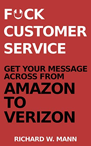 F*ck Customer Service: Get your message across from Amazon to Verizon