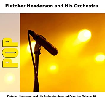 Fletcher Henderson and His Orchestra Selected Favorites Volume 16