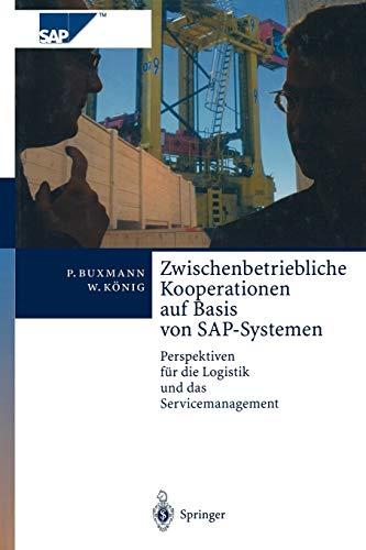 Zwischenbetriebliche Kooperationen auf Basis von SAP-Systemen: Perspektiven für die Logistik und das Servicemanagement