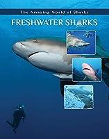 Freshwater Sharks (The Amazing World of Sharks)