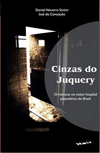 Cinzas do Juquery: os Horrores no Maior Hospital Psiquiátrico do Brasil