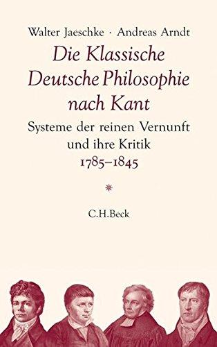 Die Klassische Deutsche Philosophie nach Kant: Systeme der reinen Vernunft und ihre Kritik 1785-1845