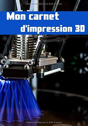 Carnet d'impression 3D: Journal de bord pour impression 3D à remplir - Cahier de suivi - 105 pages 17,78 cm x 25,4 cm - Accessoire pour imprimante 3D ... de fabrication - Idée de cadeau geek