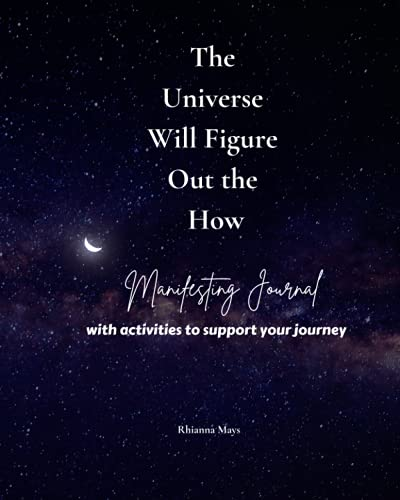 The Universe Will Figure Out the How: Manifesting Journal with activities to support your journey
