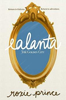 Ealanta: The Golden City by [Roxie Prince]