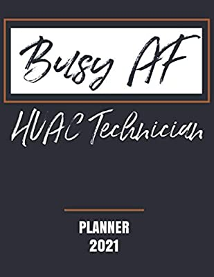 Busy AF HVAC Technician - Planner 2021: Essential Worker Appreciation - Monthly & Weekly Calendar - Yearly Planner - Annual Daily Diary Book