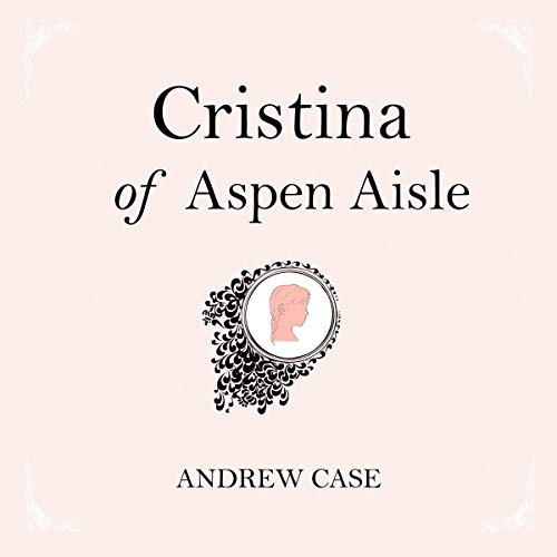 Cristina of Aspen Aisle                   By:                                                                                                                                 Andrew Case                               Narrated by:                                                                                                                                 Andrew Case                      Length: 9 hrs and 50 mins     1 rating     Overall 5.0