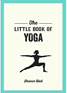The Little Book of Yoga: Illustrated Poses to Strengthen Your Body, De-Stress and Improve Your Health