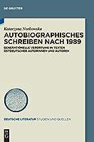 Autobiographisches Schreiben Nach 1989: Generationelle Verortung in Texten Ostdeutscher Autorinnen Und Autoren (Issn)