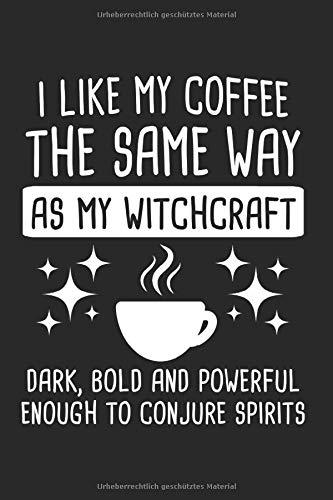 I Like My Coffee The Same Way As My Witchcraft: Witchcraft & kaffee Notizbuch 6'x9' Coffee Geschenk für Okkult & Okkultismus