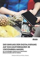 Der Einfluss der Digitalisierung auf das Kaufverhalten im stationaeren Handel. Wie Supermaerkte Kunden ein attraktiveres Einkaufserlebnis bieten koennen