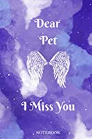 """Dear Pet, I miss you: Grief Loss Journal In Loving Memory of Your Pet / The Gift of Grief Notebook / Grieving the Loss of Your Pet / The Loss of Pet Journal, 100 Pages, 6""""x9"""""""