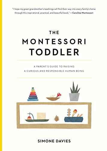 Compare Textbook Prices for The Montessori Toddler: A Parent's Guide to Raising a Curious and Responsible Human Being Illustrated Edition ISBN 9781523506897 by Davies, Simone,Imai, Hiyoko