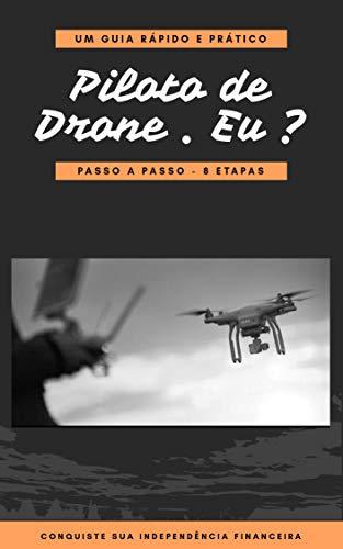 Piloto de Drone . Eu?: Guia rápido e objetivo- Passo a Passo em 8 Etapas (Portuguese Edition)