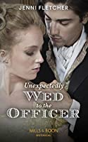 Unexpectedly Wed To The Officer (Regency Belles of Bath)