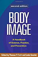 Body Image, Second Edition: A Handbook of Science, Practice, and Prevention by Unknown(2012-10-09)