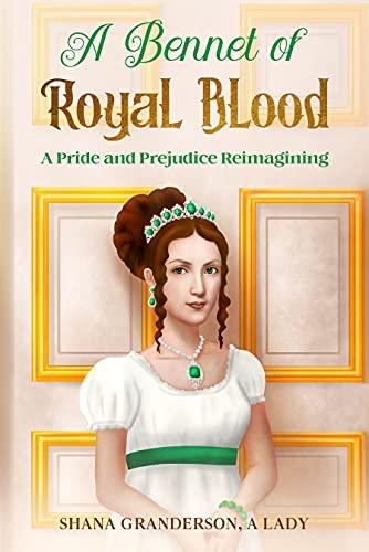 A Bennet of Royal Blood: A Pride and Prejudice Reimagining