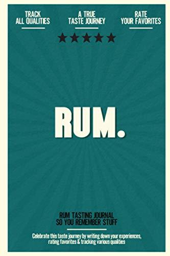 Rum: Rum Tasting Journal So You Remember Stuff