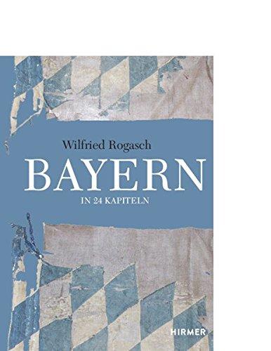 Bayern: In 24 Kapiteln