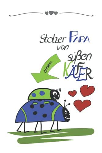 Notizbuch Ich bin der stolze Papa von diesem süßen Käfer: Notizbuch für stolze Väter zum Eintragen von Notizen, Terminen, Aufgaben & Ideen