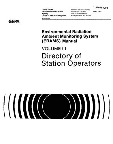 Environmental Radiation Ambient Monitoring System (ERAMS) Manual Volume 3 Directory Of Station Operators (English Edition)