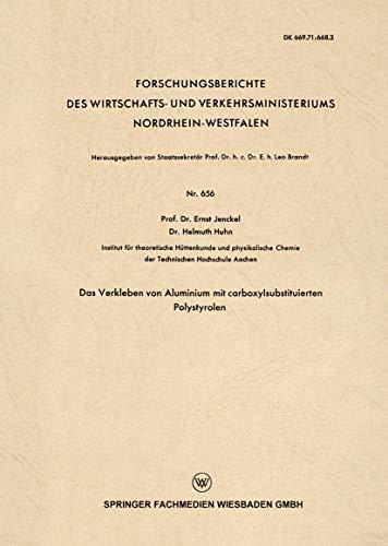 Das Verkleben von Aluminium mit carboxylsubstituierten Polystyrolen (Forschungsberichte des Wirtschafts- und Verkehrsministeriums Nordrhein-Westfalen (656), Band 656)