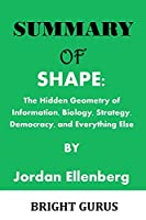 Summary of: SHAPE: The Hidden Geometry of Information, Biology, Strategy, Democracy, and Everything Else by Jordan Ellenberg