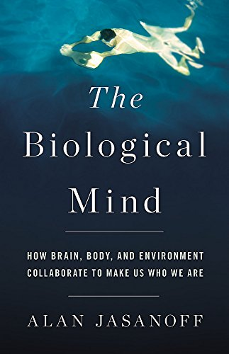 Image of The Biological Mind: How Brain, Body, and Environment Collaborate to Make Us Who We Are