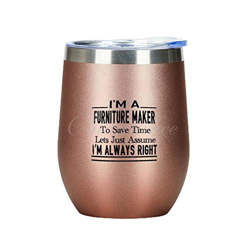 12 oz Wine Tumbler With Lid, I'm A Furniture Maker To Save Time Lets Just Assume I'm Always Right Custom Personalized Double Wall Vacuum Stainless Steel Travel MugRose Gold