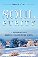 Soul Purity: A Workbook for Counselors and Small Groups