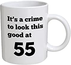 Funny Mug Birthday - It's a crime to look this good at 55, 55th - 11 OZ Coffee Mugs - Funny Inspirational and sarcasm - By A Mug To Keep TM