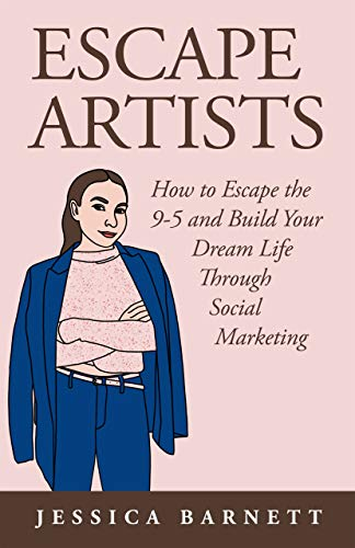 Escape Artists: How to escape the 9-5 and live your dream life through Social Marketing (English Edition)